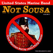 Not Sousa: Great Marches Not By John Philip Sousa, Volume 1 by United States Marine Band