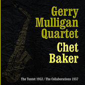 The Complete Gerry Mulligan Quartet With Chet Baker - The Tentet 1953 The Collaborations 1957 III by Gerry Mulligan