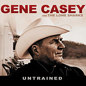 Untrained by Gene Casey