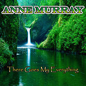 There Goes My Everything by Ann Murray