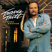 Strong Enough by Travis Tritt