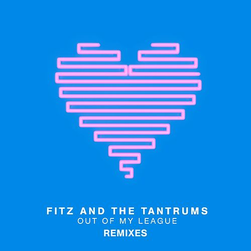 Out Of My League (Remixes) by Fitz and the Tantrums