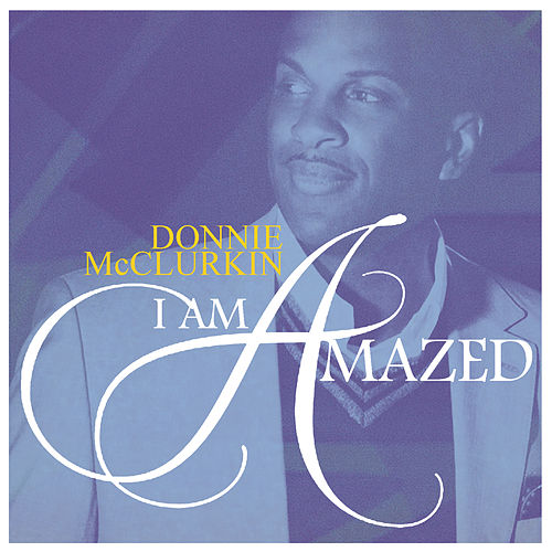 I Am Amazed by Donnie McClurkin