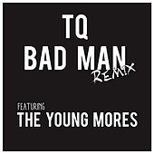 Bad Man (Remix) [feat. The Young Mores] - Single by TQ