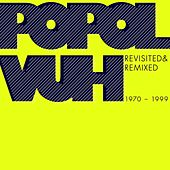 Revisited & Remixed 1970-1999 von Popol Vuh