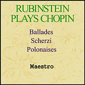 Rubinstein Plays Chopin - Ballades, Scherzi, Polonaises by Artur Rubinstein