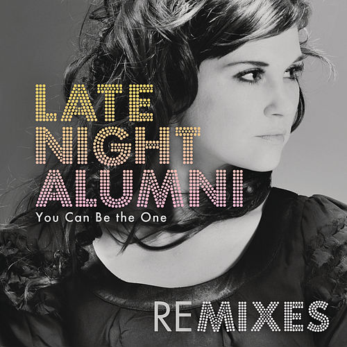 You Can Be The One (Remixes) by Late Night Alumni