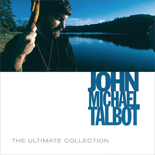 The Ultimate Collection by John Michael Talbot