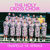 Thapelo Ya Africa by Holy Cross Choir