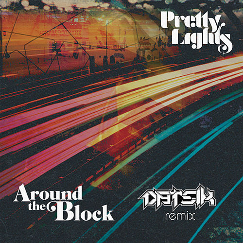 Around the Block (Datsik Remix) [feat. Talib Kweli] - Single by Pretty Lights