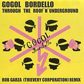 Through the Roof 'n' Underground (Rob Garza Remix 2013) by Gogol Bordello
