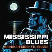 Mississippi Blues Rediscovered Veterans by Various Artists