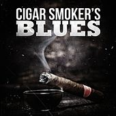 Cigar Smoker's Blues by Various Artists