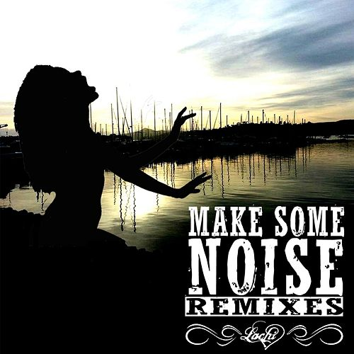 Make Some Noise (Remixes) EP by Lachi