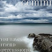 You Have a Friend (Percussions) by Gemini