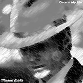 Once in My Life by Michael Bubble
