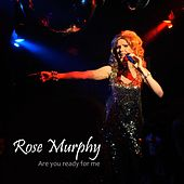 Are You Ready for Me by Rose Murphy