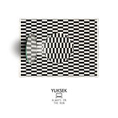Always On The Run (Remixes) by Yuksek