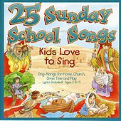 Songs Kids Love to Sing: Sunday School Songs by Songs Kids Love To Sing