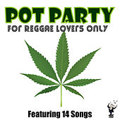 Pot Party for Reggae Lovers Only by Various Artists