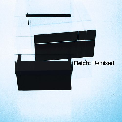 Reich: Remixed 2006 by Steve Reich