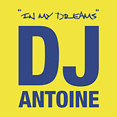 In My Dreams by DJ Antoine