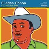 A la Casa de la Trova by Eliades Ochoa