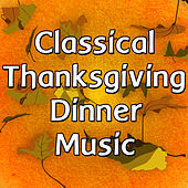Classical Thanksgiving Dinner Music by Archived Academy