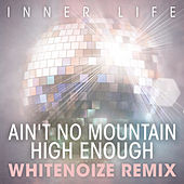 Ain't No Mountain High Enough by Inner Life