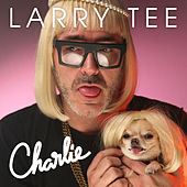 Charlie! by Larry Tee