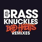 Bad Habits (Remixes) by Brass Knuckles