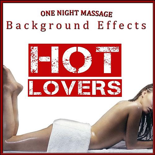 Hot Lovers. One Night Massage Background Effects by Ambient Stimulation Center
