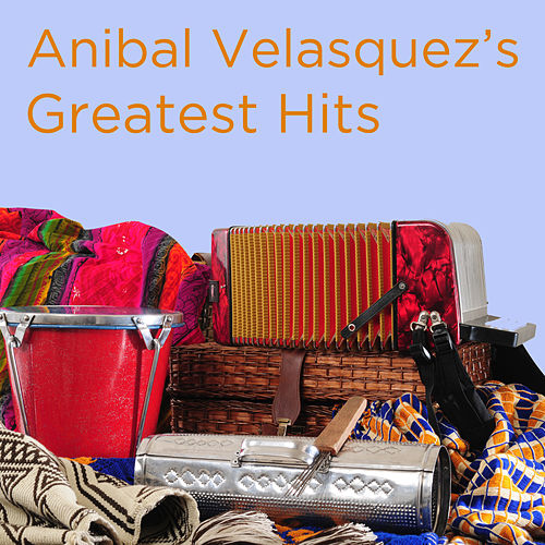 Greatest Hits by Anibal Velasquez