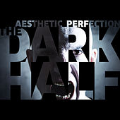 The Dark Half by Aesthetic Perfection