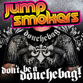 Don't Be a Douchebag by Jump Smokers
