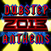 Dubstep 2013 Anthems by Various Artists