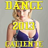 Dance Caliente 2013 (35 Best Hits Summer) by Various Artists