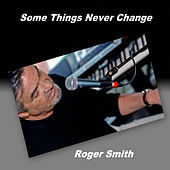 Some Things Never Change by Roger Smith