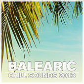 Balearic Chill Sounds 2013 by Various Artists