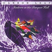 Shadows in the Banquet Hall by Carbon Leaf