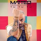 Tu Tu Tu by Matteo