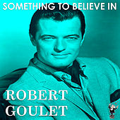 Something to Believe In by Robert Goulet