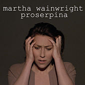 Proserpina by Martha Wainwright