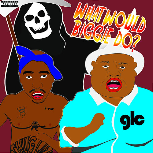 What Would Biggie Do Vol.2 by Goldie Lookin' Chain