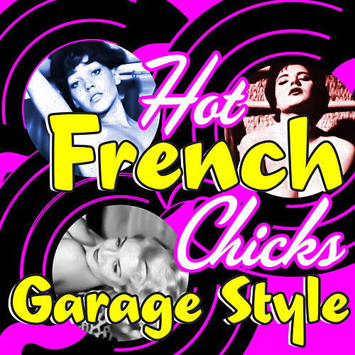 Hot French Chicks, Garage Style by Various Artists