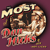 The Most Of Dan Hicks & The Hot Licks by Dan Hicks
