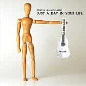 Just A Day In Your Life EP by Drew Blackard