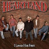 I Loved Her First by Heartland