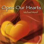 Open Our Hearts by Michael Ward