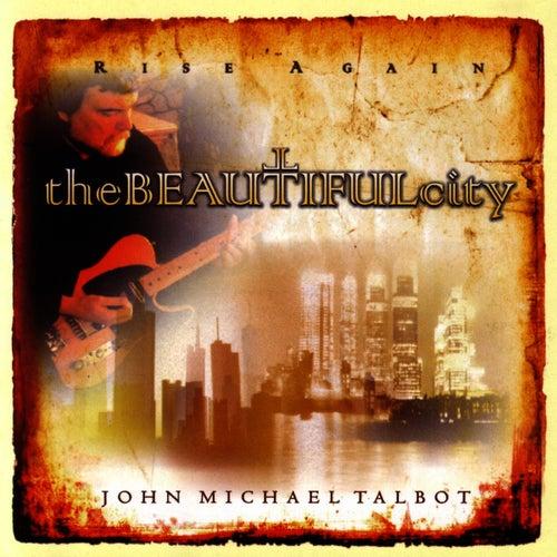 The Beautiful City by John Michael Talbot